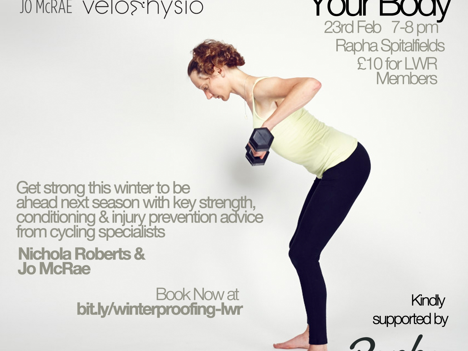 "Winterproofing Your Body event poster. 23rd Feb 7-8pm, Rapha Spitalfields, £10 for LWR members. ""Get strong this winter to be ahead next season with key strength conditioning and injury prevention advice from cycling specialists Nichola Roberts & Jo McRae"" Book now at bit.ly/winterproofing-lwr Kindly supported by Rapha londonwomensracing.co.uk"